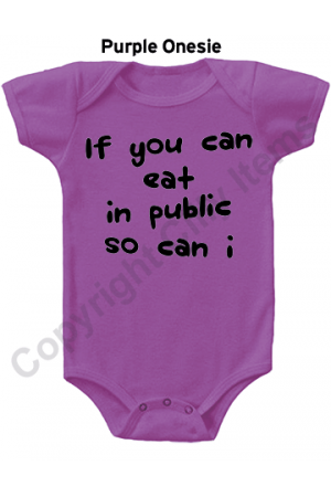 If you can eat in public so can I Funny Baby Onesie